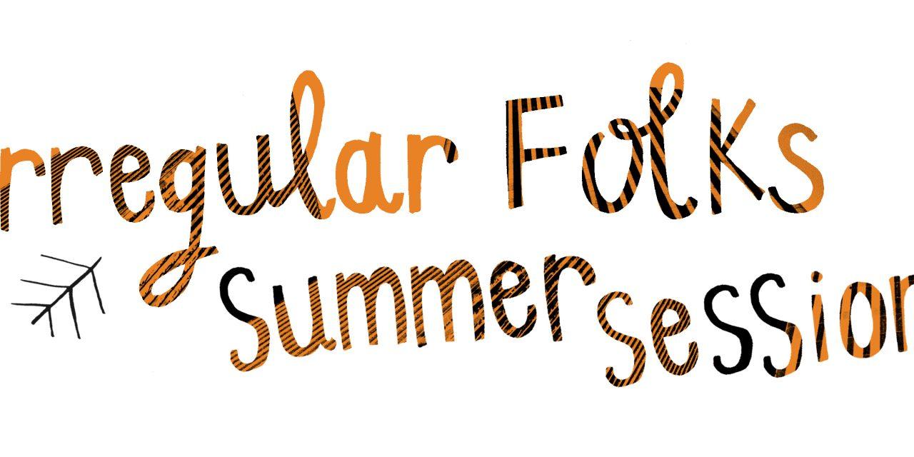 IRREGULAR FOLKS SUMMER SESSION